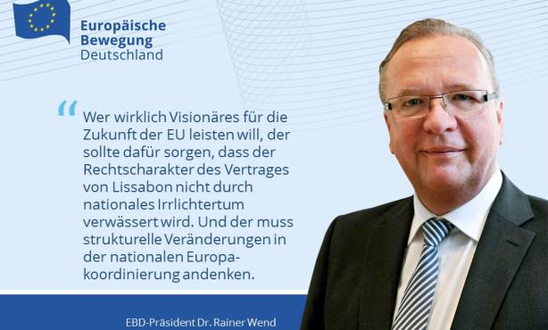 Europapolitischer Einwurf von EBD-Präsident Wend: Vor Bratislava ist nach Laeken