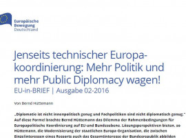 Bernd Hüttemann: Jenseits technischer Europakoordinierung: Mehr Politik und mehr Public Diplomacy wagen | EU-in-BRIEF 2/2016