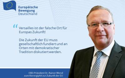 EBD-Präsident Wend: Versailles ist der falsche Ort für Europas Zukunft!
