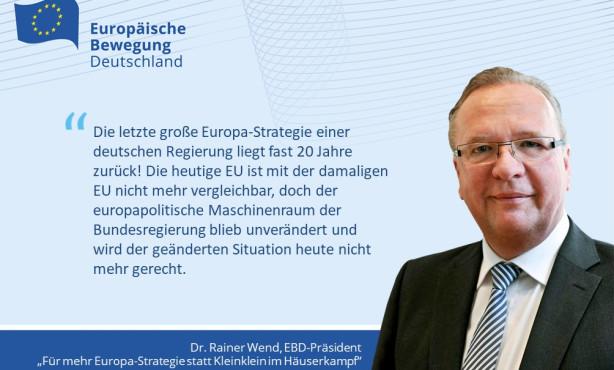 Für mehr Europa-Strategie statt Kleinklein im Häuserkampf! EU-in-BRIEF von EBD-Präsident Dr. Rainer Wend