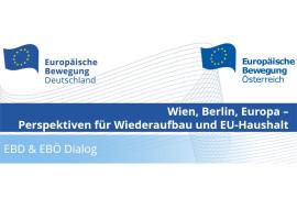 EBD & EBÖ Dialog | Wien, Berlin, Europa – Perspektiven für Wiederaufbau und EU-Haushalt